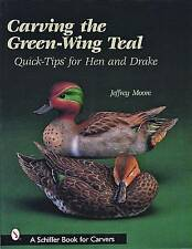 Carving the Green-Wing Teal: Quick Tips for Hen and Drake (Schiffer Book for Car