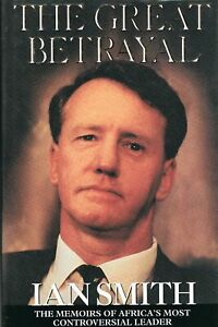 The Great Betrayal :The Memoirs of Africa's Most Controversial Leader SMITH,
