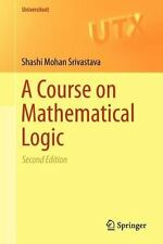 Universitext Ser.: A Course on Mathematical Logic by Shashi Mohan Srivastava...