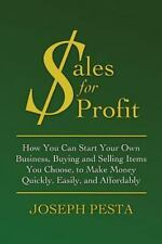Sales for Profit : How You Can Start Your Own Business, Buying and Selling...