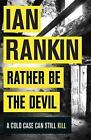 Rather be the Devil by Ian Rankin (Paperback, 2017)