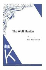 The Wolf Hunters by James Curwood (2014, Paperback)