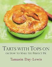 Tarts with Tops On: How to Make the Perfect Pie, Day-Lewis, Tamasin | Hardcover