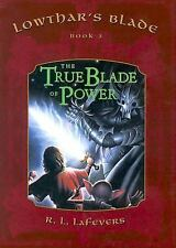 The True Blade of Power (Lowthar's Blade # 3) by LaFevers, R. L.