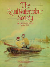 The Royal Watercolour Society: the First Fifty Years, 1805-1855: v. 1: First...