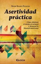 Asertividad Practica : Como Eliminar el Miedo Al Rechazo y Alcanzar la...