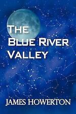 The Blue River Valley by James Howerton (2010, Paperback)
