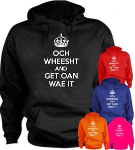 OCH WHEESHT AND GET OAN WAE IT Scotland  New Funny Hoodie Gift Present