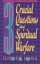 Three Crucial Questions: 3 Crucial Questions about Spiritual Warfare by...