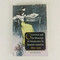 Gender and Rhetoric of Modernity in Spanish America1850-1910 Lee Skinner Book