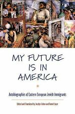 My Future Is in America : Autobiographies of Eastern European Jewish...
