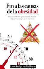 Fin a Las Causas de la Obesidad : Todo Cuanto Necesita Saber para Adelgazar,...