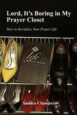 Lord, It's Boring in My Prayer Closet : How to Revitalize Your Prayer Life: B...