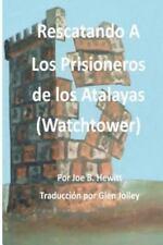 Rescatando a Los Prisioneros de Los Atalaya by Joe Hewitt (2013, Paperback)
