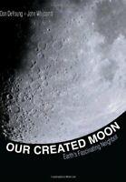 Our Created Moon: Earth's Fascinating Neighbor by John Whitcomb Hardback Book