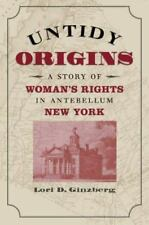 Untidy Origins: A Story of Woman's Rights in Antebellum New York: By Lori D G...