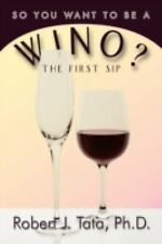 So You Want to Be a Wino? : Your First Sip by Tata (2008, Paperback)