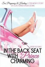 In the Back Seat with Prince Charming: Sex, pregnancy & healing: A teen mom's