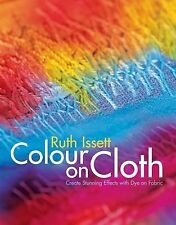 Colour on Cloth Create Stunning Effects with Dye on Fabric / Issett 2005 dyeing
