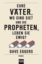 Eure Väter, wo sind sie? Und die Propheten, leben sie ewig? von Dave Eggers (2016, Taschenbuch)