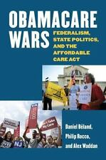 Obamacare Wars : Federalism, State Politics, and the Affordable Care Act by...
