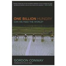 One Billion Hungry : Can We Feed the World? by Gordon Conway and Katy Wilson...