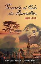 Tocando el Cielo de Manhattan : (Novela Romántica) by Andrea Golden (2015,...