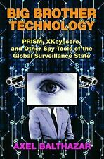 Big Brother Technology : Prism, Xkeyscore, and Other Spy Tools of the Global ...