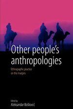 Other People's Anthropologies: Ethnographic Pra, Boskovic, Aleksandar,