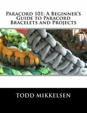 Paracord 101: a Beginner's Guide to Paracord Bracelets and Projects by Todd Mikk