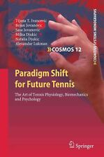 Paradigm Shift for Future Tennis: The Art of Tennis Physiology, Biomechanics and