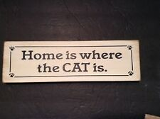 Wood Plaque- Home Is Where The Cats Are Cat Is-Cat Lovers OX Pond Press
