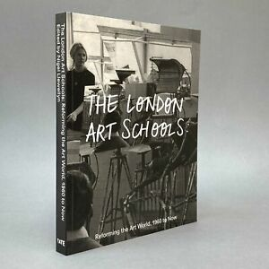 The London Art Schools: Reforming the Art World, 1960 to Now