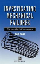 Investigating Mechanical Failures : The Metallurgist's Approach by Bob Ross...