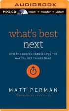 What's Best Next : How the Gospel Transforms the Way You Get Things Done by...