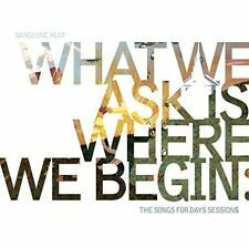 SANGUINE HUM - WHAT WE ASK IS WHERE WE BEGIN: THE SONGS FOR DAYS SESSIONS NEW CD