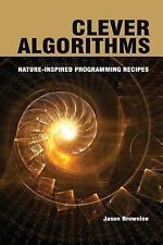 Clever Algorithms : Nature-Inspired Programming Recipes by Jason Brownlee...