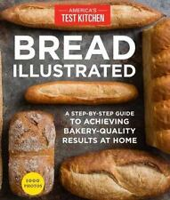 Bread Illustrated: A Step-By-Step Guide to Achieving Bakery-Quality Resu .. NEW