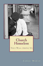 Church Homeless... They Walk Among Us: Spiritual Homelessness In The Body Of Chr