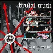 Brutal Truth Goodbye Cruel World CD