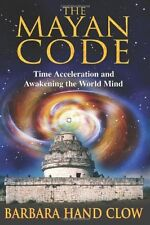 The Mayan Code: Time Acceleration and Awakening th