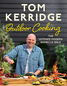 Tom Kerridge's Outdoor Cooking: The ultimate modern barbecue bible,new