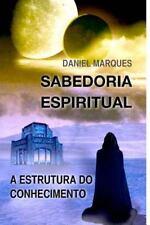 Sabedoria Espiritual : A Estrutura Do Conhecimento by Daniel Marques (2009,...