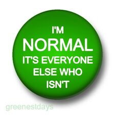 I'm Normal It's Everyone Else Who Isn't 1 Inch / 25mm Pin Button Badge Humour