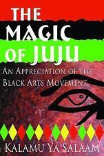 The Magic of Juju : An Appreciation of the Black Arts Movement by Kalamu Ya...