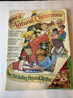 Vintage Magazine Have a Natural Christmas 200 Holiday Projects & Recipes 1984