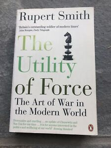 The Utility of Force: The Art of War in the Modern... by Smith, Rupert Paperback