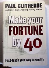 Make Your Fortune by 40: Fast Track Your Way to Wealth by Paul Clitheroe pb 2002