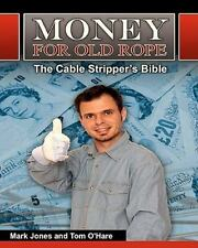 Money for Old Rope - The Cable Stripper's Bible : How to Make Money Recycling...