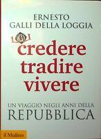 CREDERE TRADIRE VIVERE Ernesto Galli Della Loggia edizioni Il Mulino 2016